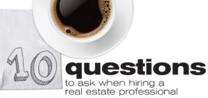 10 Questions to Ask Before you Hire a Real Estate Agent